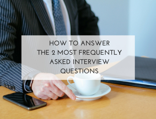 How to Answer the Two Most Frequently Asked Interview Questions