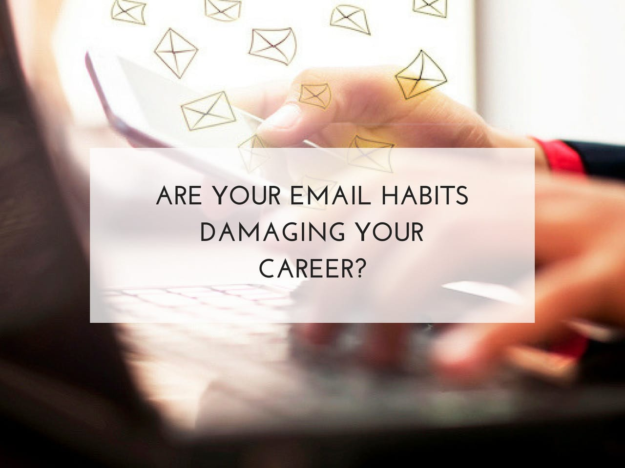 Are your email habits damaging your career. Fay Wallis. Bright Sky HR