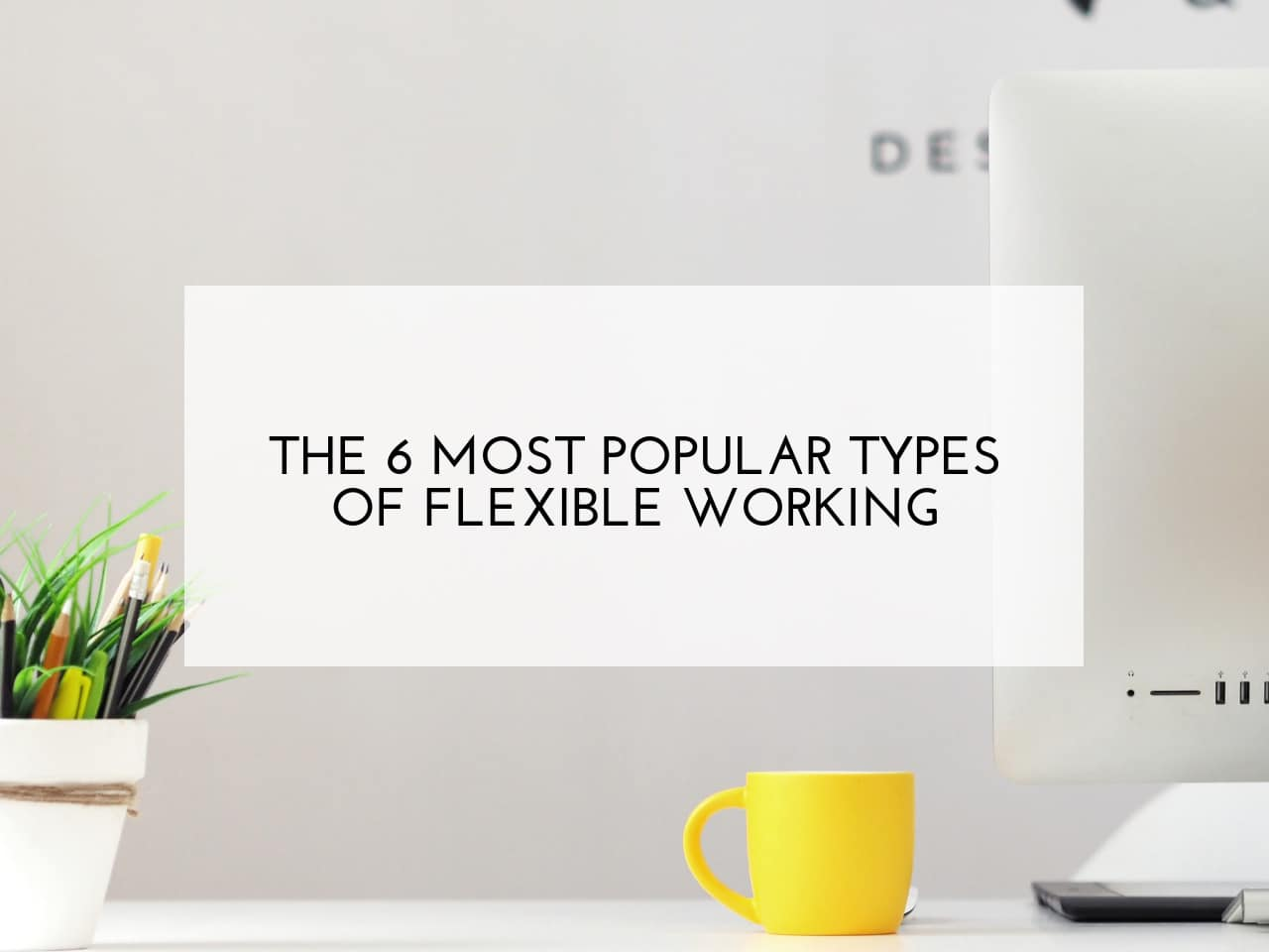 The 6 Most Popular Types of Flexible Working
