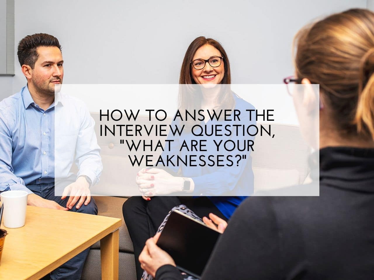 "How to answer the interview question, ""What are your weaknesses"""